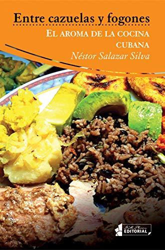 Entre cazuelas y fogones: El aroma de la cocina cubana (Spanish Edition) by Néstor Salazar Silva