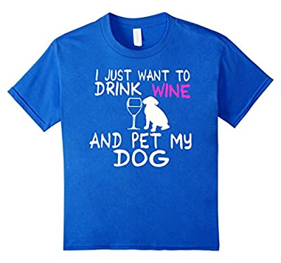 i just want to drink wine and pet my dog cute puppy tshirts