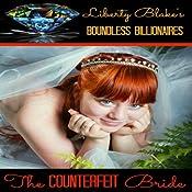 The Counterfeit Bride: Boundless Billionaires, Book 1   Liberty Blake