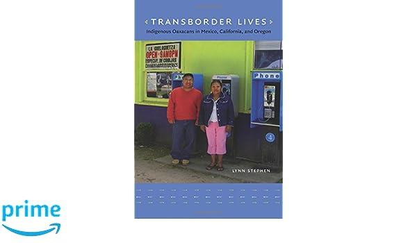 Transborder Lives: Indigenous Oaxacans in Mexico, California, and Oregon: Amazon.es: Lynn M. Stephen: Libros en idiomas extranjeros
