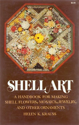 Shell Art: A Handbook for Making Shell Flowers, Mosaics, Jewelry, and Other Ornaments
