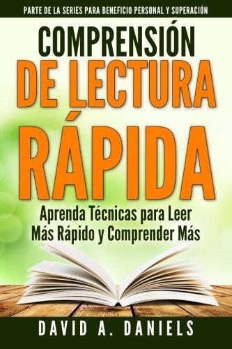 Comprension de Lectura Rapida: Aprenda Técnicas para Leer Más Rápido y Comprender Más (Personal Advantage Self Improvement) (Volume 1) (Spanish Edition)