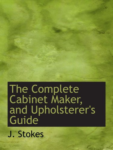 Upholsterers Guide - The Complete Cabinet Maker, and Upholsterer's Guide