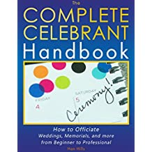 The Complete Celebrant Handbook: How to Officiate Weddings, Memorials, and more, from Beginner to Professional