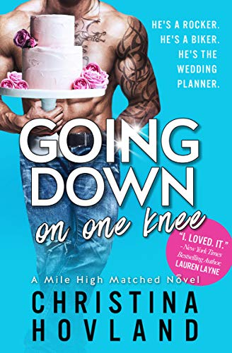 Going Down on One Knee: A sizzling, laugh out loud romance! (Mile High Matched, Book 1) (A Mile High Matched Novel)