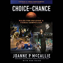Choice Not Chance: Rules for Building a Fierce Competitor Audiobook by Joanne P. McCallie, Rob Rains, Mike Krzyzewski (foreword) Narrated by Tara Oaks