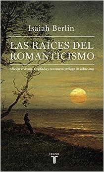Las Raíces Del Romanticismo: Edición Revisada, Ampliada Y Con Nuevo Prólogo De John Gray Descargar Epub Ahora