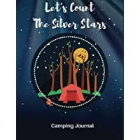 Camping Journal : Let's Count The Silver Stars: Camping Diary: RV Camping Journal, Perfect Camping Gift for Campers with 150 Pages of Writing Prompts, Camp Log,  (Camping Accessories, Camping Gear, Traveler's Journal) Night Camping Cover.