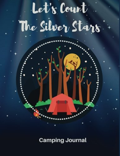 Read Online Camping Journal : Let's Count The Silver Stars: Camping Diary: RV Camping Journal, Perfect Camping Gift for Campers with 150 Pages of Writing Prompts, ... Traveler's Journal) Night Camping Cover. ebook