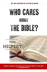 Who Cares About the Bible?: Where it came from, how to understand it, and why it matters