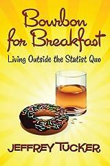 Bourbon for Breakfast: Living Outside the Statist Quo Paperback