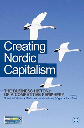 Creating Nordic Capitalism: The Development of a Competitive Periphery