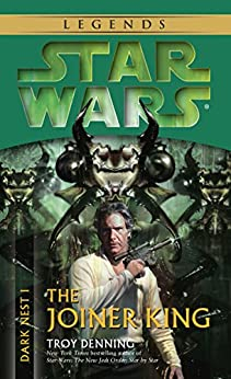 The Joiner King: Star Wars Legends (Dark Nest, Book I) (Star Wars The Dark Nest Trilogy 1) by [Denning, Troy]
