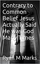 Contrary to Common Belief Jesus Actually Said He was God Many Times