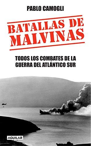 Batallas de Malvinas: Todos los combates de la Guerra del Atlántico Sur (Spanish Edition)