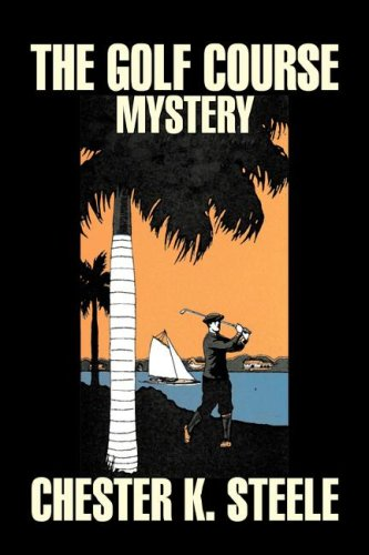 Download The Golf Course Mystery by Chester K. Steele, Fiction, Historical, Mystery & Detective, Action & Adventure PDF