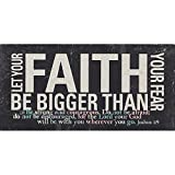 Keep this plaque where you will see it often and you have a wonderful remedy for fear. Has the words, Let your faith be bigger than your fear, in a bold contemporary arrangement, underlined with multicolor verse Joshua 1:9, Be strong and cour...