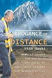 The Arrogance of Distance, Stan Haski, 0595367178