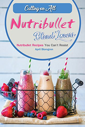 Calling on All Nutribullet Blend Lovers: Nutribullet Recipes You Can