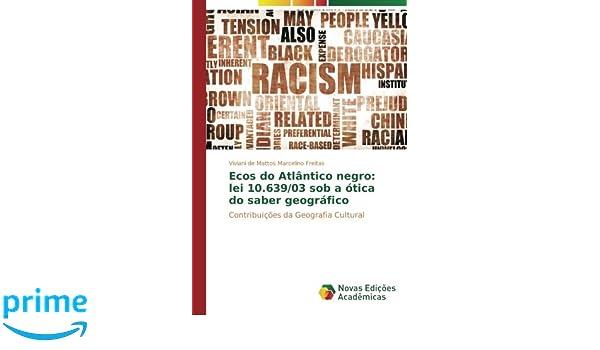 Ecos do Atlântico negro  lei 10.639 03 sob a ótica do saber geográfico   Contribuições da Geografia Cultural (Portuguese Edition)  Viviani de Mattos  ... 299c4b3f57