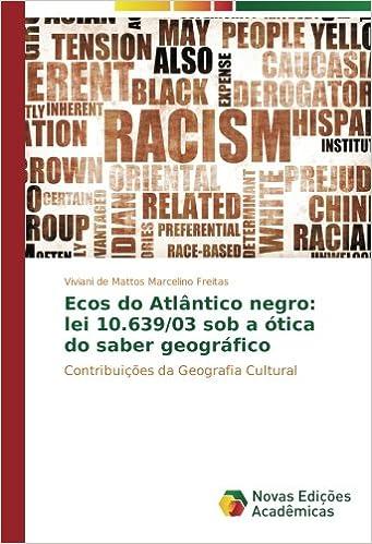 Ecos do Atlântico negro  lei 10.639 03 sob a ótica do saber geográfico   Contribuições da Geografia Cultural  Viviani de Mattos Marcelino Freitas   ... 2ada73b00f