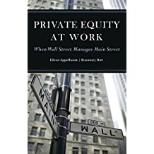 Private Equity at Work: When Wall Street Manages Main Street by Eileen Appelbaum (2014-05-01)