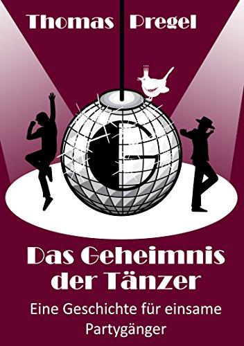 Das Geheimnis der Tänzer: Eine Geschichte für einsame Partygänger (Appetit) (German Edition)