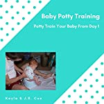 Baby Potty Training: Potty Train Your Baby from Day 1 | Kayla Cox,J.R. Cox