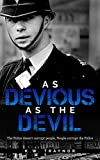 As Devious As The Devil: A tale of Police corruption in 1960's Britain.