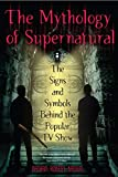 Image of The Mythology of Supernatural: The Signs and Symbols Behind the Popular TV Show