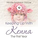 The First Year: Keeping Up with Kenna | Nicole Andrews Moore