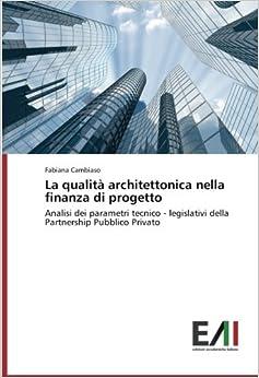 Book La qualità architettonica nella finanza di progetto: Analisi dei parametri tecnico - legislativi della Partnership Pubblico Privato