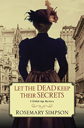 Let the Dead Keep Their Secrets (Gilded Age Mystery Book 3) by [Simpson, Rosemary]
