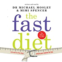 The Fast Diet: The Simple Secret of Intermittent Fasting: Lose Weight, Stay Healthy, Live Longer Audiobook by Michael Mosley, Mimi Spencer Narrated by Michael Mosley, Mimi Spencer