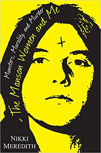 The Manson Women and Me: Monsters, Morality, and Murder: Nikki