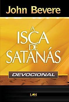 A Isca de Satanás (Devocional) por [Bevere, John]