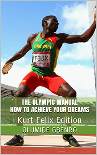 The Olympic Manual How To Achieve Your Dreams: Kurt Felix Edition (The Olympic Manual Series Book 3) por Olumide Gbenro