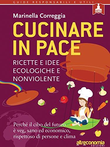 cucinare-in-pace-ricette-e-idee-ecologiche-e-nonviolente-guru-guide-responsabili-e-utili-italian-edi
