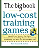 Big Book of Low-Cost Training Games: Quick, Effective Activities that Explore Communication, Goal Setting, Character Development, Teambuilding, and More―And Won't Break the Bank!