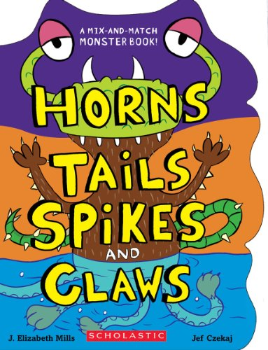 Horns, Tails, Spikes, and Claws (Mix-and-match Monster Book!)