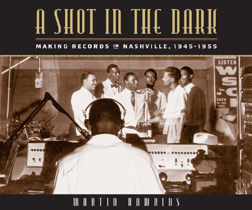 A Shot in the Dark: Making Records in Nashville, 1945-1955