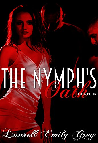 The Nymph's Oath Book Four (The Nymphs' Oath 4) by [Grey, Laurell Emily]