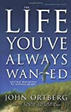 Life You've Always Wanted, John Ortberg, 0310246954