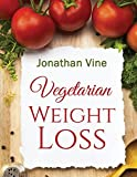Vegetarian Weight Loss: How to Achieve Healthy