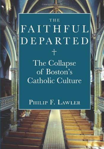 The Faithful Departed: The Collapse of Boston's Catholic Culture