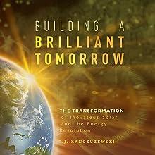 Building a Brilliant Tomorrow: The Transformation of Inovateus Solar and the Energy Revolution Audiobook by T. J. Kanczuzewski Narrated by T.J. Kanczuzewski
