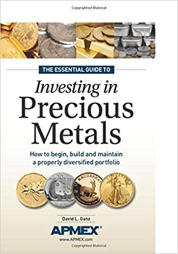 The Essential Guide To Investing In Precious Metals How To Begin Build And Maintain A Properly Diversified Portfolio Ganz David L 9781440223693 Amazon Com Books