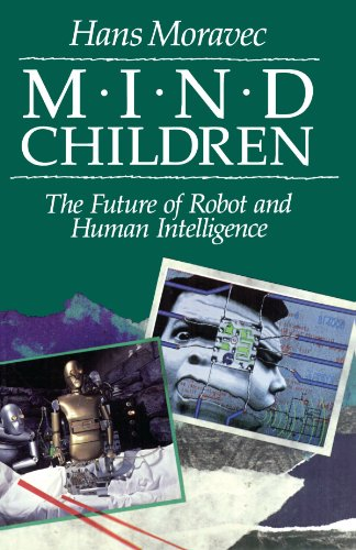 Mind Children: The Future of Robot and Human Intelligence