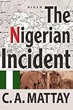 The Nigerian Incident, C. A. Mattay, 0595319734
