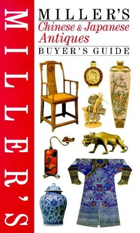 Antique Apr - Miller's Chinese and Japanese Antiques Buyer's Guide by Judith Miller (15-Apr-1999) Hardcover